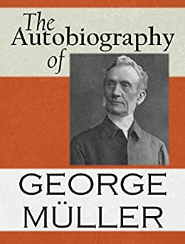The Autobiography Of George Muller by [Muller, George]
