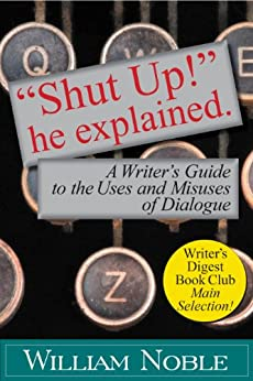 """""""Shut UP!"""" He Explained: A Writer's Guide to the Uses and Misuses of Dialogue (Classic Wisdom on Writing) by [Noble, William]"""