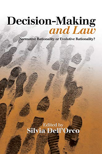 Decision-Making & Law: Normative Rationality or Evolutive Rationality? por Silvia Dell'Orco