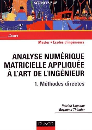 Analyse numérique matricielle appliquée à l'art de l'ingénieur, tome 1