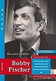 Bobby Fischer: Die Karriere und alle Partien des Amerikanischen Weltmeister