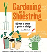 Gardening on a Shoestring: 100 ways to create a garden on a budget