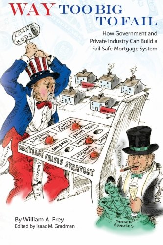 Way Too Big to Fail: How Government and Private Industry Can Build a Fail-Safe Mortgage System -