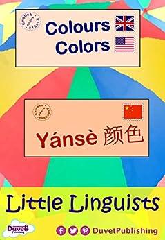 Colours / Colors / Yánsè 颜色: Little Linguists: English / Chinese, Yīngyǔ / Zhōngguó (English Edition) di [Publishing, Duvet]