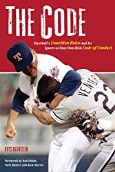 The Code: Baseball's Unwritten Rules and It's Ignore-at-Your-Own-Risk Code of Conduct