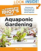 #5: The Complete Idiot's Guide to Aquaponic Gardening: Discover the Dual Benefits of Raising Fish and Plants Together
