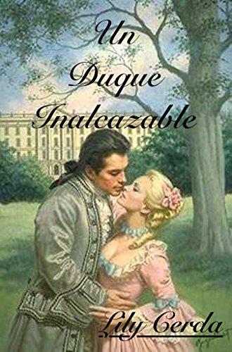 Un Duque Inalcanzable por Lily Cerda