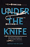 #1: Under the Knife: A History of Surgery in 28 Remarkable Operations