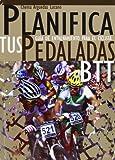 Planifica tus pedaladas BTT : guía de entrenamiento para el ciclista