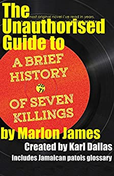 The Unauthorised Guide to A Brief History of 7 Killings, By Marlon James (Unauthorised guides Book 1) (English Edition)