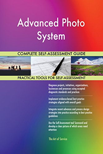 Advanced Photo System All-Inclusive Self-Assessment - More than 700 Success Criteria, Instant Visual Insights, Comprehensive Spreadsheet Dashboard, Auto-Prioritized for Quick Results - Advanced Photo System
