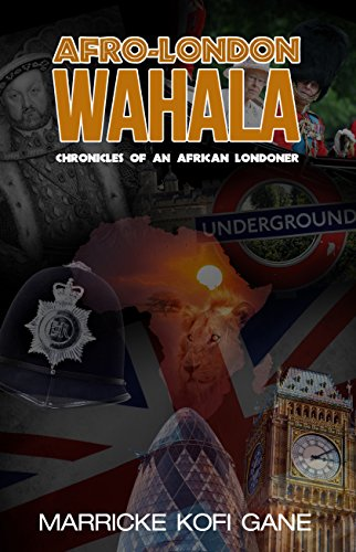 AFRO-LONDON WAHALA: (Chronicles of an African Londoner) (English Edition)