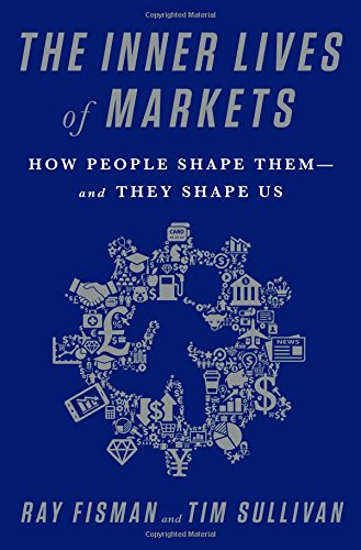 the-inner-lives-of-markets-how-people-shape-them-and-they-shape-us