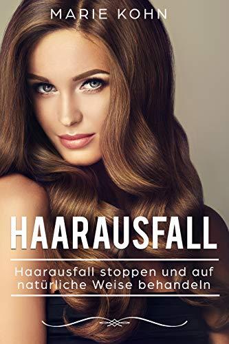 Haarausfall: Haarausfall stoppen und auf natürliche Weise behandeln - Haarausfall bei Frauen und Männern natürlich heilen, Behandlung durch Naturheilkunde Naturheilmethoden, Naturheilmittel (Haare Lebensmittel Für Haarwuchs)
