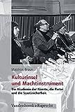 Kulturinsel und Machtinstrument. Die Akademie der Künste, die Partei und die Staatssicherheit (Analysen und Dokumente der BStU, Band 31)