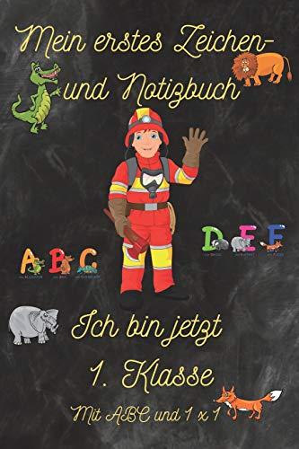 Mein erstes Zeichen- und Notizbuch - Ich bin jetzt 1. Klasse - mit ABC und 1x1: Schulheft / Notizheft / Skizzenheft (DIN A5) für Erste Klasse mit ABC ... Seiten nummeriert. Perfekt für Einschulung