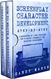 #6: Screenplay Character Development: Step-by-Step | 2 Manuscripts in 1 Book | Essential Movie Character Creation, TV Script Character Building and Screenplay ... Writer Can Learn (Writing Best Seller 14)