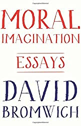Moral Imagination: Essays by David Bromwich (2014-03-30)