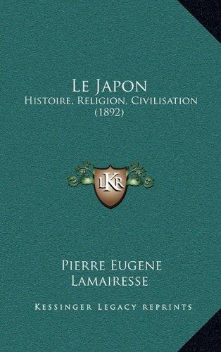 Le Japon: Histoire, Religion, Civilisation (1892)