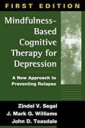 Mindfulness-Based Cognitive Therapy for Depression, First Edition: A New Approach to Preventing Relapse