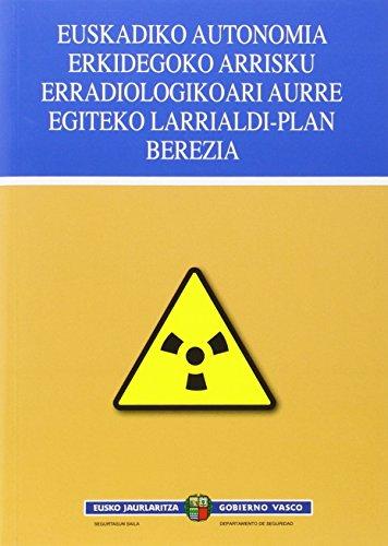 Plan Especial De Emergencia Ante El Riesgo Radiológico De La Comunidad Autónoma De Euskadi (Departamento Seguridad) por Departamento de Seguridad del Gobierno Vasco