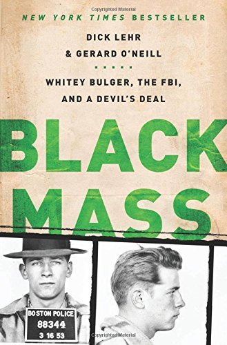 Black Mass: Whitey Bulger, the FBI, and a Devil's Deal by Lehr, Dick, O'Neill, Gerard (2012) Paperback