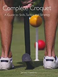 Complete Croquet: A Guide To Skills, Tactics & Strategy