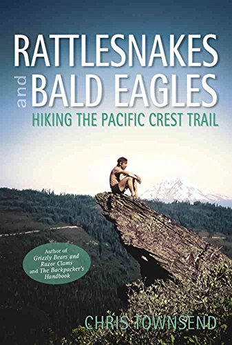 [Rattlesnakes and Bald Eagles: Hiking the Pacific Crest Trail] (By: Chris Townsend) [published: November, 2014]