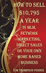 How To Sell $10,795 A Year In MLM, Network Marketing, Direct Sales And Your Own Home Based Business (English Edition)
