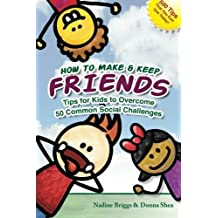 [How to Make & Keep Friends: Tips for Kids to Overcome 50 Common Social Challenges] [by: Nadine Briggs]