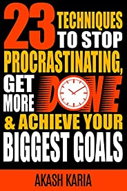 Ready, Set...PROCRASTINATE! 23 Techniques to Stop Procrastinating, Get More Done & Achieve Your Biggest G