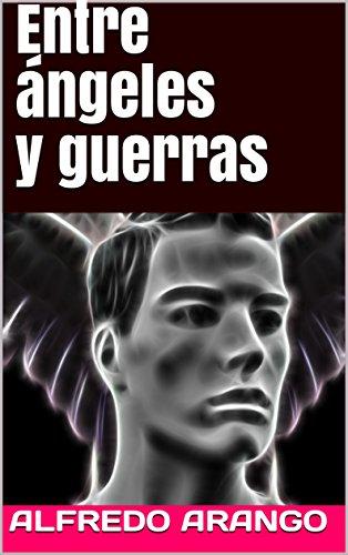 Entre ángeles y guerras por Alfredo Arango