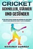 Cricket Schneller, Starker Und Gesunder: 30 Tage Guide Fur Krafttraining Und Ernahrung Um Jeden Cricket Spieler in Einen Grossartigen Cricket Player Zu Verwandeln