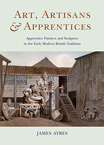 Art, Artisans & Apprentices: Apprentice Painters & Sculptors in the Early Modern British Tradition