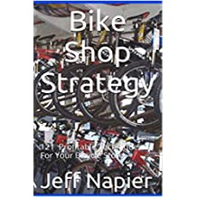 Bike Shop Strategy: 121 Proven Profitable Techniques for Your Bicycle Store (English Edition)