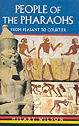 People of the Pharaohs: From Peasant to Courtier by Hilary Wilson (2000-01-01)