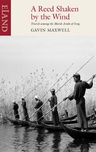 A Reed Shaken by the Wind: Travels Among the Marsh Arabs of Iraq by Gavin Maxwell (2004-10-25)