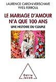 le mariage d amour n a que 100 ans une histoire du couple de yves ferroul 6 mai 2015 broch?