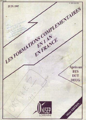 LES FORMATIONS COMPLEMENTAIRES EN 1 AN EN FRANCE. APRES UN BTS, DUT, DEUG. JUIN 1997 par COLLECTIF
