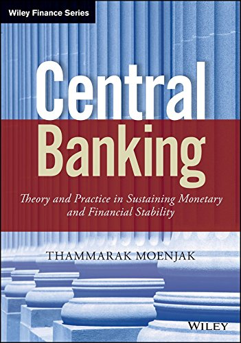 [(Central Banking : Theory and Practice in Sustaining Monetary and Financial Stability)] [By (author) Thammarak Moenjak] published on (October, 2014)