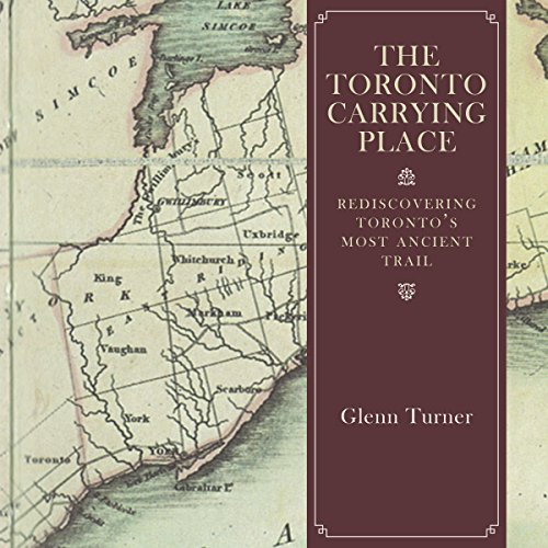The Toronto Carrying Place: Rediscovering Toronto's Most Ancient Trail (English Edition) -