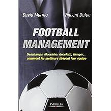 Football management : Deschamps, Mourinho, Ancelotti, Wenger... comment les meilleurs dirigent leur ??quipe by David Marmo (2013-09-05)