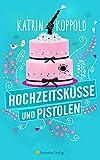 Hochzeitsküsse und Pistolen (Roman)