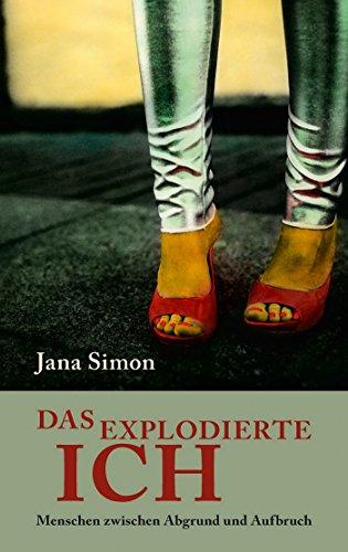 Das explodierte Ich: Menschen zwischen Abgrund und Aufbruch (Literarische Publizistik)