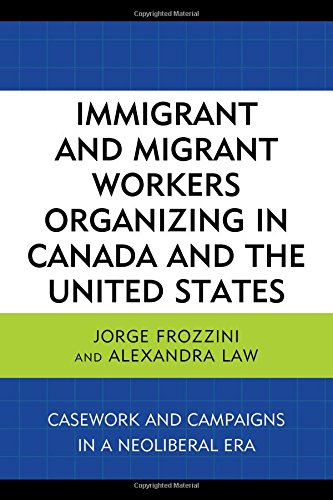 Immigrant and Migrant Workers Organizing in Canada and the United States: Casework and Campaigns in a Neoliberal Era