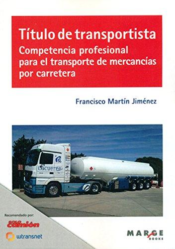 Título de transportista. Competencia profesional para el transporte de mercancía (Biblioteca de logística) por Francisco Martín Jiménez