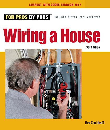 Wiring a House: 5th Edition (For Pros By Pros) (English Edition)