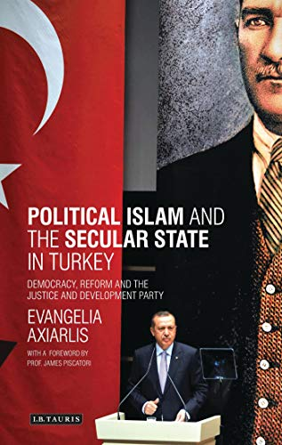 Political Islam and the Secular State in Turkey: Democracy, Reform and the Justice and Development Party (Library of Modern Turkey, Band 11)