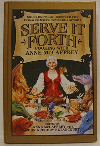 Serve It Forth: Cooking with Anne McCaffrey by Anne with John Gregory Betancourt, editors McCaffrey (1996-08-01)