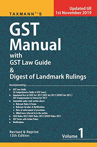 Taxmann's GST Manual with GST Law Guide & Digest of Landmark Rulings (Set of 2 Volumes)(Revised & Reprint 12th Edition 2019-updated till 1st November 2019)